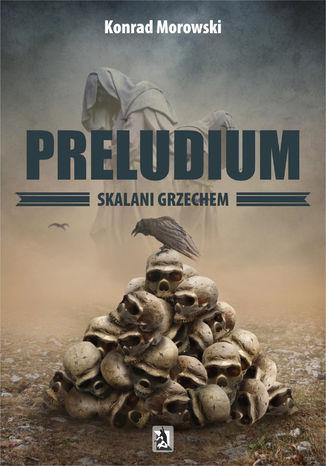 Okładka książki Preludium. Skalani grzechem