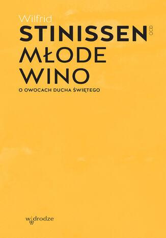 Okładka książki Młode wino. O owocach Ducha Świętego