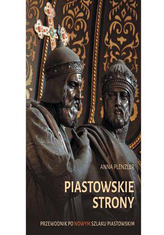 Okładka książki/ebooka Piastowskie strony. Przewodnik po nowym Szlaku Piastowskim