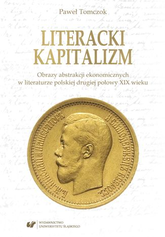 Okładka książki Literacki kapitalizm. Obrazy abstrakcji ekonomicznych w literaturze polskiej drugiej połowy XIX wieku
