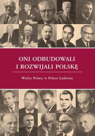Okładka książki Oni odbudowali i rozwijali Polskę. Wielcy Polacy w Polsce Ludowej