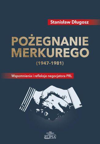 Okładka książki/ebooka Pożegnanie Merkurego (1947-1981). Wspomnienia i refleksje negocjatora PRL