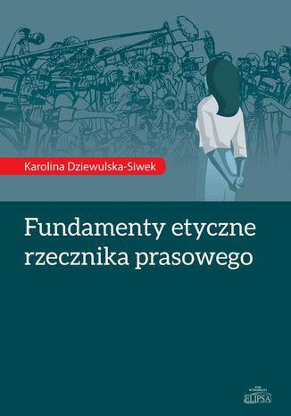 Okładka książki/ebooka Fundamenty etyczne rzecznika prasowego