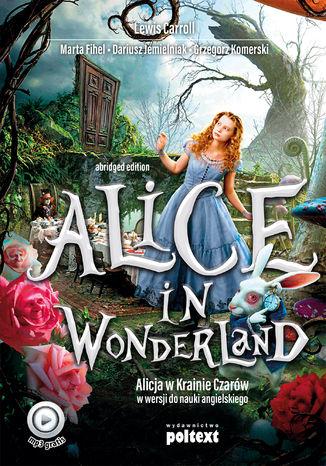 Okładka książki Alice in Wonderland. Alicja w Krainie Czarów w wersji do nauki angielskiego