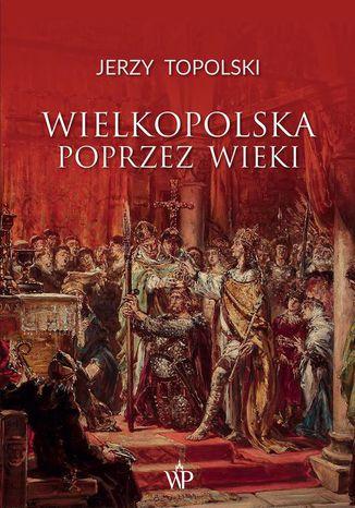 Okładka książki Wielkopolska poprzez wieki