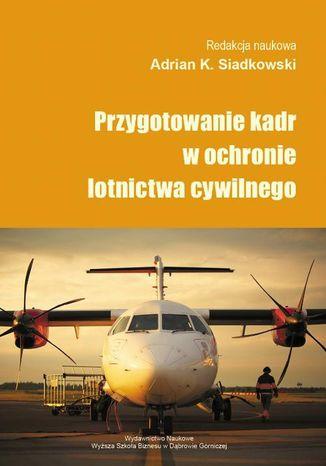 Okładka książki Przygotowanie kadr w ochronie lotnictwa cywilnego