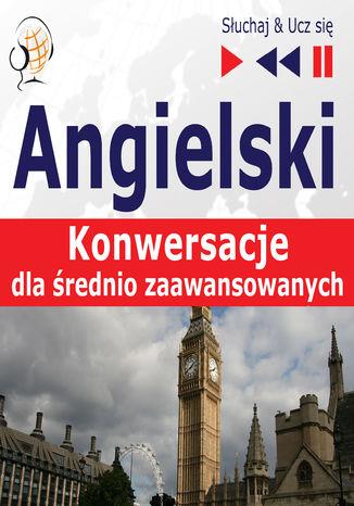 Okładka książki/ebooka Angielski Konwersacje dla srednio zaawansowanych
