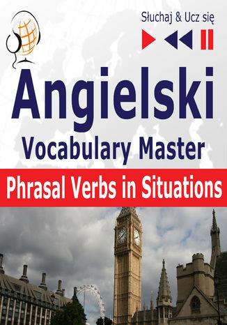 Okładka książki/ebooka Angielski Vocabulary Master Phrasal Verbs in Situations