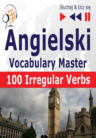 Okładka książki Angielski Vocabulary Master 100 Irregular Verbs