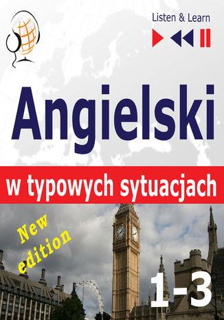 Okładka książki/ebooka Angielski w typowych sytuacjach. 1-3  New Edition: A Month in Brighton + Holiday Travels + Business English: (47 tematów na poziomie B1-B2  Listen & Learn)