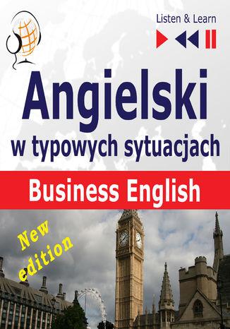 Okładka książki/ebooka Angielski w typowych sytuacjach: Business English  New Edition (16 tematów na poziomie B2  Listen & Learn)