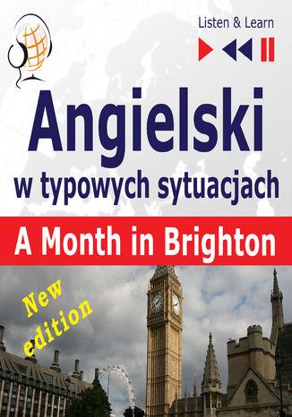 Okładka książki/ebooka Angielski w typowych sytuacjach: A Month in Brighton  New Edition (16 tematów na poziomie B1  Listen & Learn)