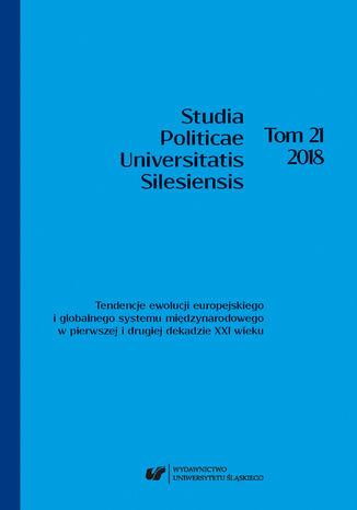 Okładka książki 'Studia Politicae Universitatis Silesiensis'. T. 21: Tendencje ewolucji europejskiego i globalnego systemu międzynarodowego w pierwszej i drugiej dekadzie XXI wieku
