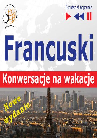 Okładka książki/ebooka Francuski. Konwersacje na wakacje  Conversations de vacances. Nowe wydanie