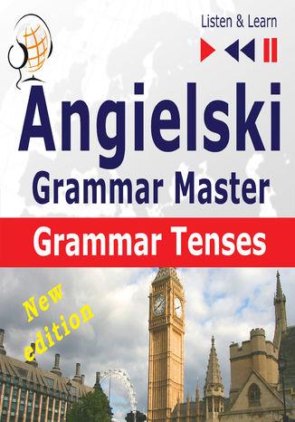 Okładka książki Angielski  Grammar Master: Grammar Tenses  New Edition (Poziom średnio zaawansowany / zaawansowany: B1-C1  Słuchaj & Ucz się)