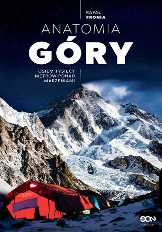 Okładka książki Anatomia Góry. Osiem tysięcy metrów ponad marzeniami