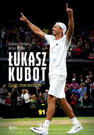 Okładka książki Łukasz Kubot. Autobiografia