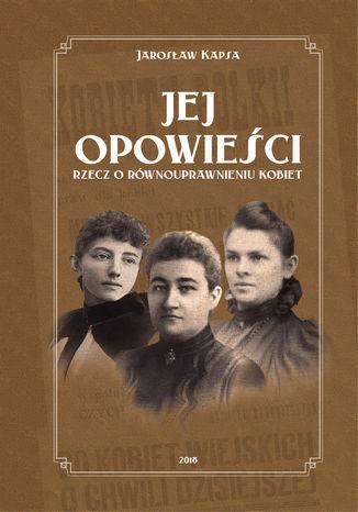 Okładka książki/ebooka Jej opowieści. Rzecz o równouprawnieniu kobiet
