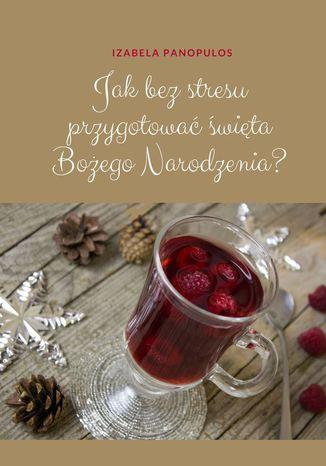 Okładka książki Jakbezstresu przygotować święta Bożego Narodzenia