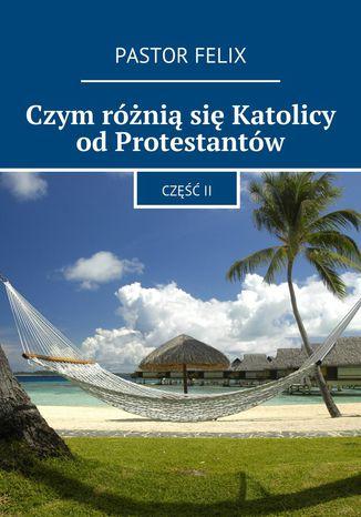 Okładka książki/ebooka Czym różniąsię Katolicy odProtestantów