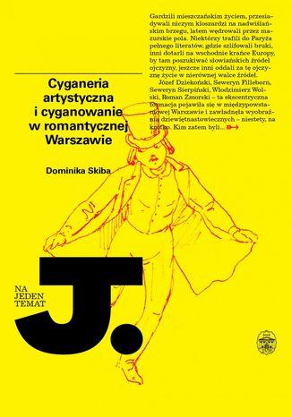 Okładka książki Cyganeria artystyczna i cyganowanie w romantycznej Warszawie