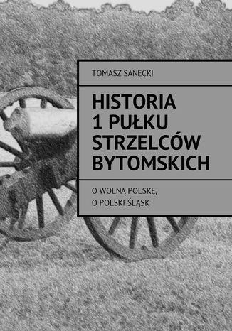 Okładka książki/ebooka Historia I pułku strzelców bytomskich
