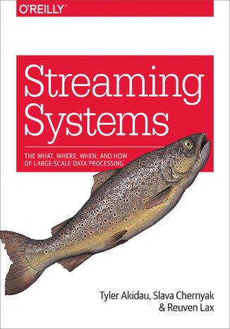 Okładka książki/ebooka Streaming Systems. The What, Where, When, and How of Large-Scale Data Processing