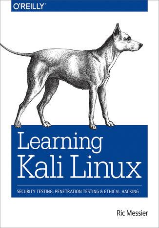 Okładka książki/ebooka Learning Kali Linux. Security Testing, Penetration Testing, and Ethical Hacking