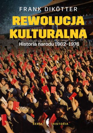 Okładka książki Rewolucja kulturalna. Historia narodu 1962-1976