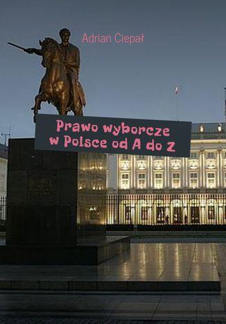 Okładka książki/ebooka Prawo wyborcze wPolsce odAdoZ