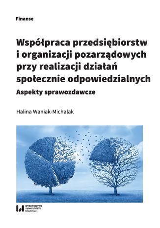Okładka książki Współpraca przedsiębiorstw i organizacji pozarządowych przy realizacji działań społecznie odpowiedzialnych. Aspekty sprawozdawcze