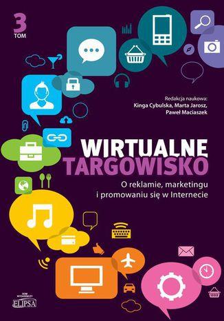 Okładka książki Wirtualne targowisko Tom 3. O reklamie, marketingu i promowaniu się w Internecie