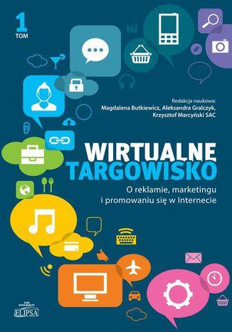 Okładka książki/ebooka Wirtualne targowisko. O reklamie marketingu i promowaniu się w Internecie, tom 1