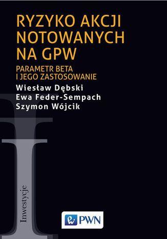Okładka książki Ryzyko akcji notowanych na GPW. Parametr beta i jego zastosowanie