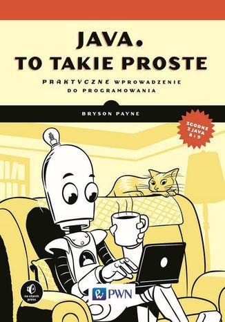 Okładka książki/ebooka Java, to takie proste. Praktyczne wprowadzenie do programowania