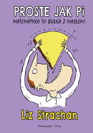 Okładka książki Proste jak pi. Matematyka to bułka z masłem