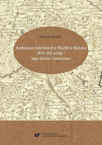 Okładka książki/ebooka Archiwum Jeleńskich z NGAB w Mińsku (XVI-XX wiek) - jego dzieje i inwentarz