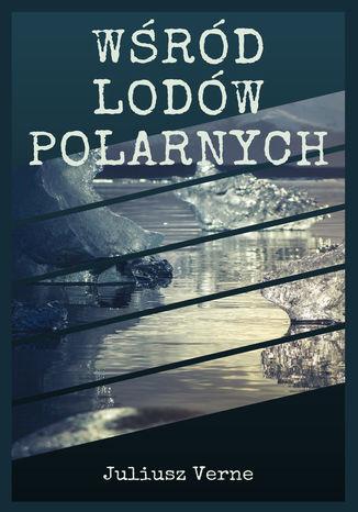 Okładka książki Wśród lodów polarnych