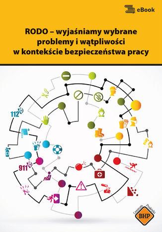 Okładka książki/ebooka RODO - wyjaśniamy wybrane problemy i wątpliwości w kontekście bezpieczeństwa pracy