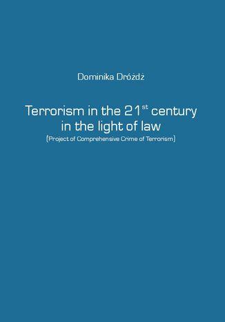 Okładka książki/ebooka Terrorism in the 21st century in the light of law