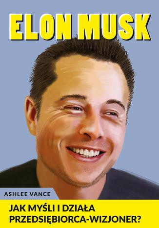 Okładka książki/ebooka Elon Musk - Jak myśli i działa przedsiębiorca wizjoner
