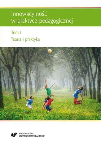 Okładka książki Innowacyjność w praktyce pedagogicznej. T. 1: Teoria i praktyka