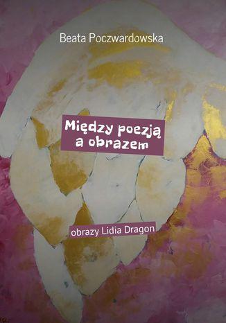 Okładka książki/ebooka Między poezją a obrazem