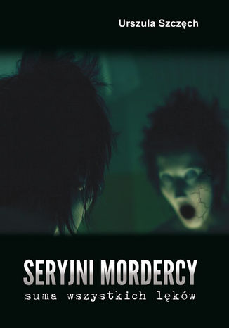 Okładka książki Seryjni mordercy - suma wszystkich lęków