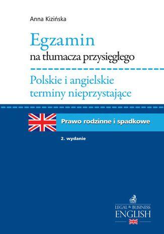 Okładka książki Egzamin na tłumacza przysięgłego. Polskie i angielskie terminy nieprzystające. Prawo rodzinne i spadkowe