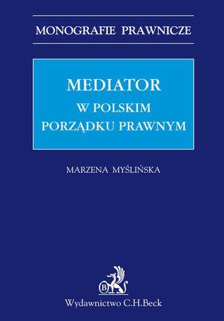 Okładka książki/ebooka Mediator w polskim porządku prawnym