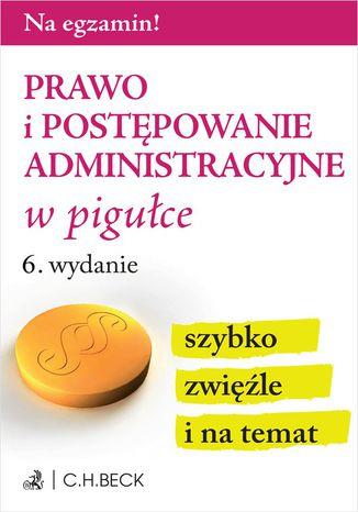 Okładka książki/ebooka Prawo i postępowanie administracyjne w pigułce. Wydanie 6