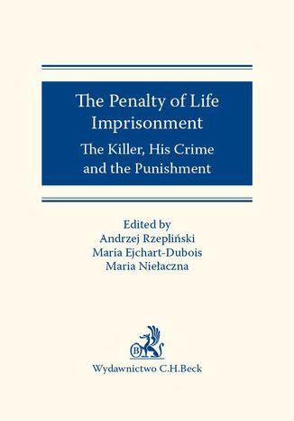 Okładka książki The Penalty of Life Imprisonment The Killer His Crime and the Punishment