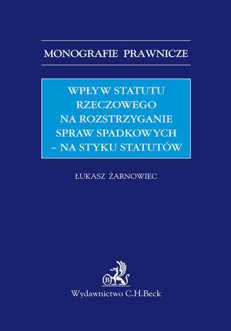 Okładka książki Wpływ statutu rzeczowego na rozstrzyganie spraw spadkowych - na styku statutów