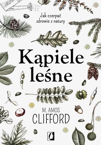 Okładka książki/ebooka Kąpiele leśne. Jak czerpać zdrowie z natury